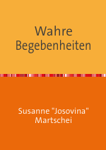 Buch-Cover - Wahre Begebenheiten von Susanne Josovina Martschei