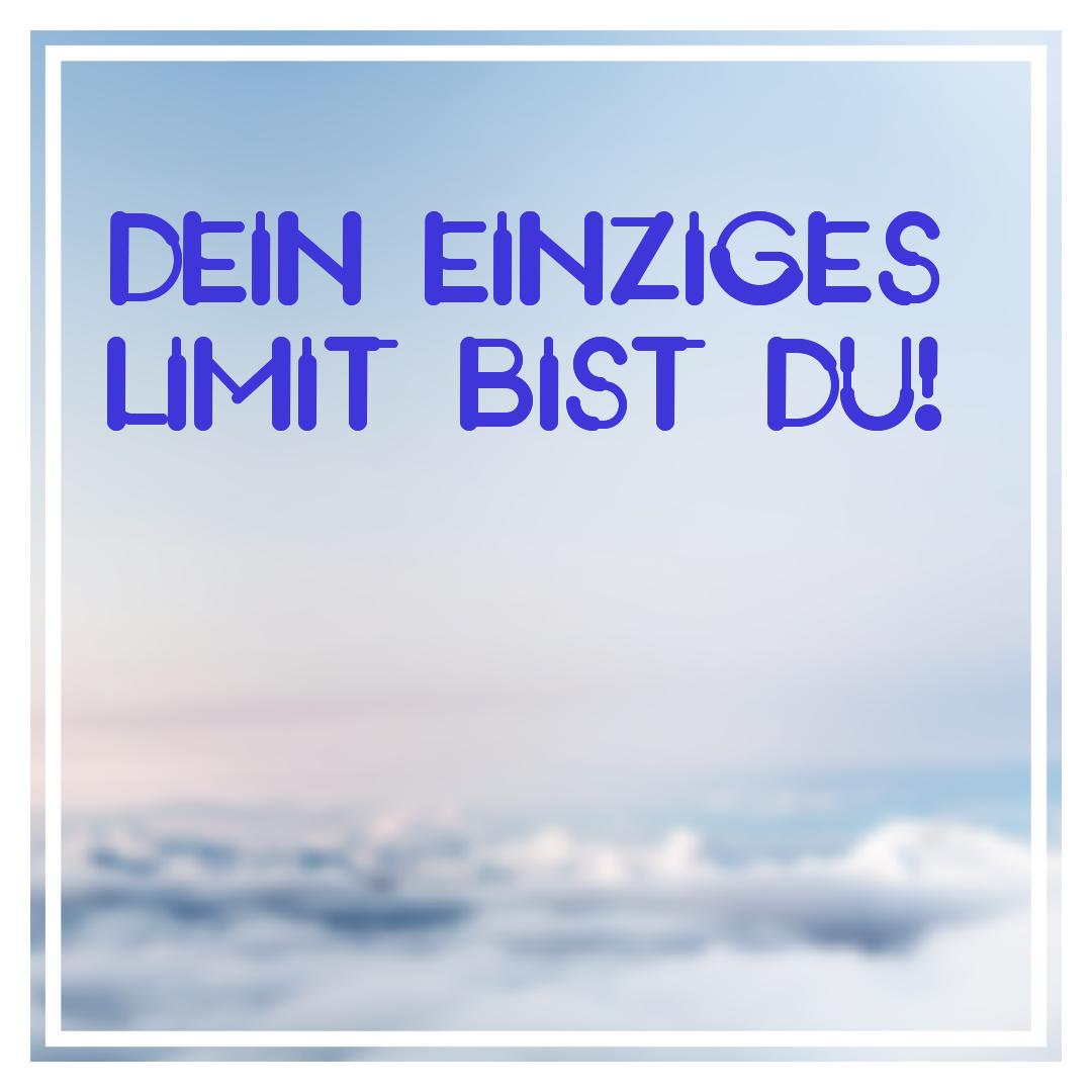 Dein einziges Limit bist Du