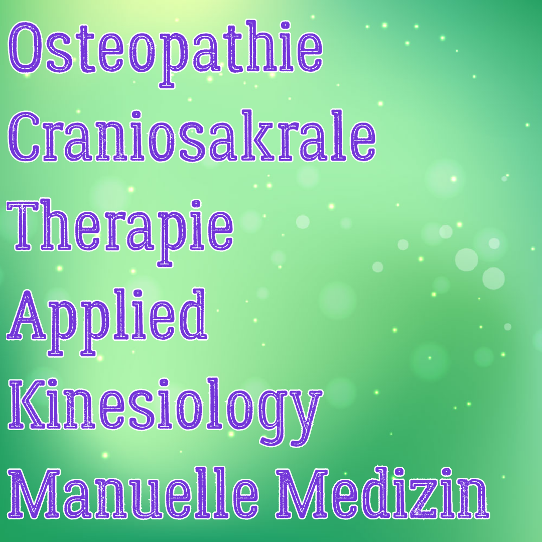 Osteopathie, craniosakrale Therapie, applied Kinesiology, manuelle Therapie