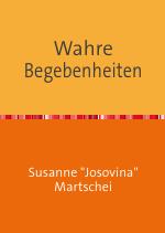 Wahre Begebenheiten, Buch von Susanne Josovina Martschei