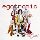 Egotronic - Egotronic, C'est Moi!