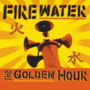 Firewater: The Golden Hour