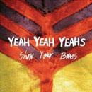 Yeah Yeah Yeahs!: Show Your Bones