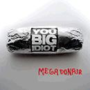 You Big Idiot - Mega Donair