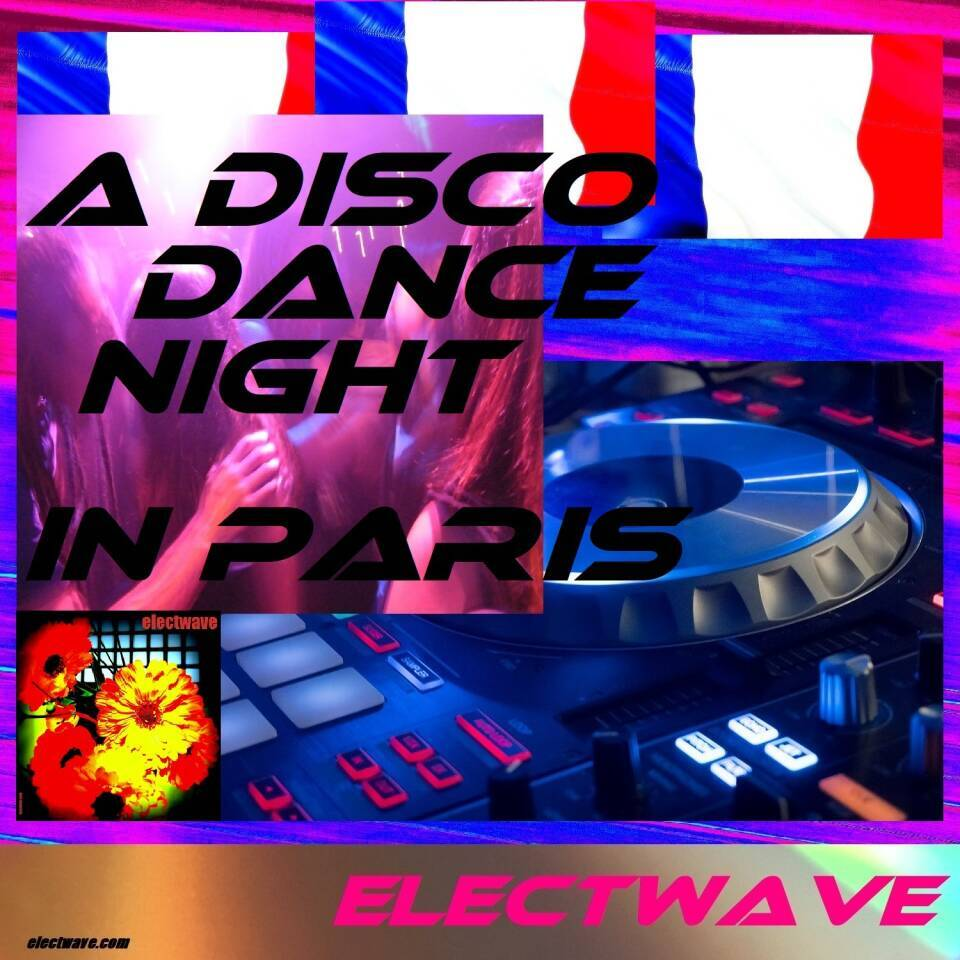 A Disco Dance Night in Paris (EDM) by electwave New Single New Song French Popsong Electronic Dancemusic Electropop Europop Eurodance Dancesong Discosong Clubsong Clubdance DJ Song DJ Music Chanson