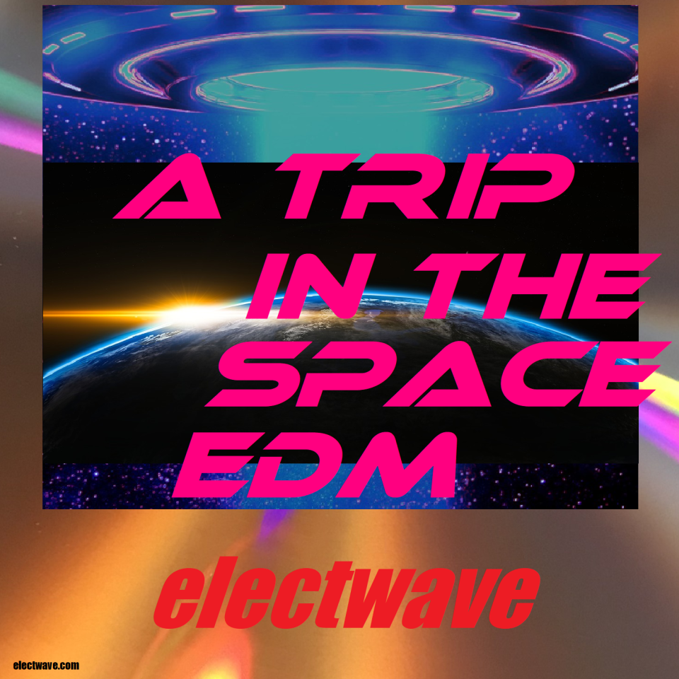 A Trip in the Space EDM by electwave New Single New Song Electronic Dance Music House Dancemusic Dancesong DJ Song DJ Music Popsong Electropop Europop Eurodance Dance
