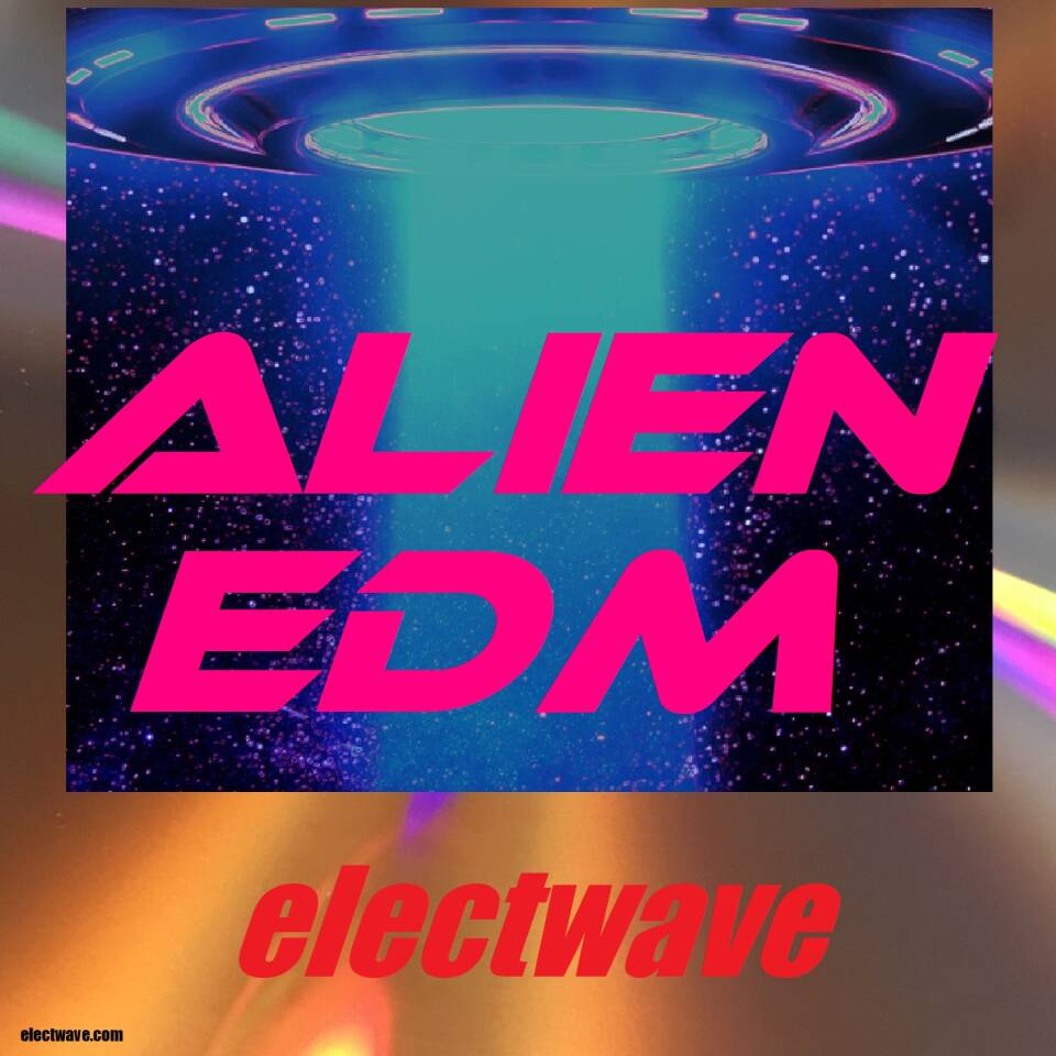 Alien EDM by electwave New Single Song Electronic Dance Music Dancesong Popsong Electropop Europop Eurodance DJ Song DJ Sound DJ Dancesong Clubtrack XXL