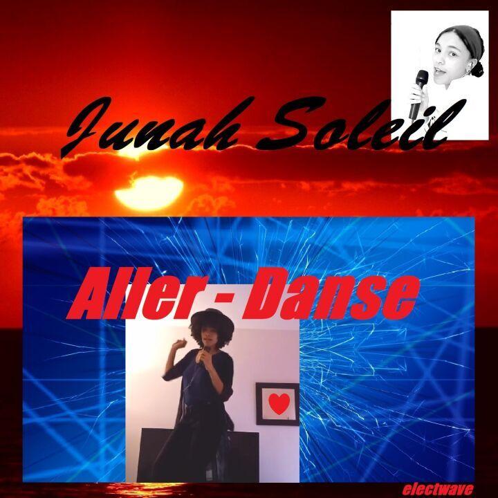 Aller - Danse - Junah Soleil, Chanson française (Label : RecordJet 2021. Producteur, Auteur, Compositeur : electwave)
