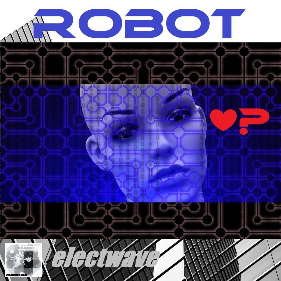 ROBOT by electwave electwavemusic New Song Single Electronic Music Electronic Dance Song EDM Electropop Synthpop Synthesizer Vocoder House Techno Dancesong Clubdance DJ Song DJ Music New Wave Europop Eurodance Robotsound Chanson