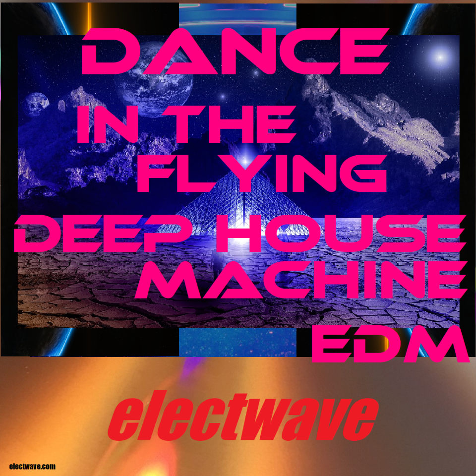 Dance in the flying Deep House Machine EDM by electwave New Single Dancesong Electronic Dance Music Popsong Europop Eurodance Electropop House Deep House DJ Song DJ Music Spacemusic