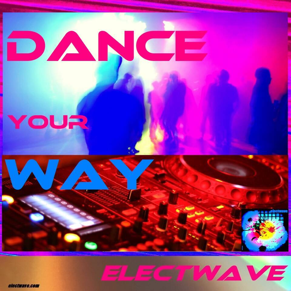 Dance your Way by electwave electwavemusic New Single New Song Popsong Dancesong Europop Eurodance Electropop Electronic Dance Music EDM Radiosong Clubsong  DJ Music DJ Song Synthesizer House Pop Chanson