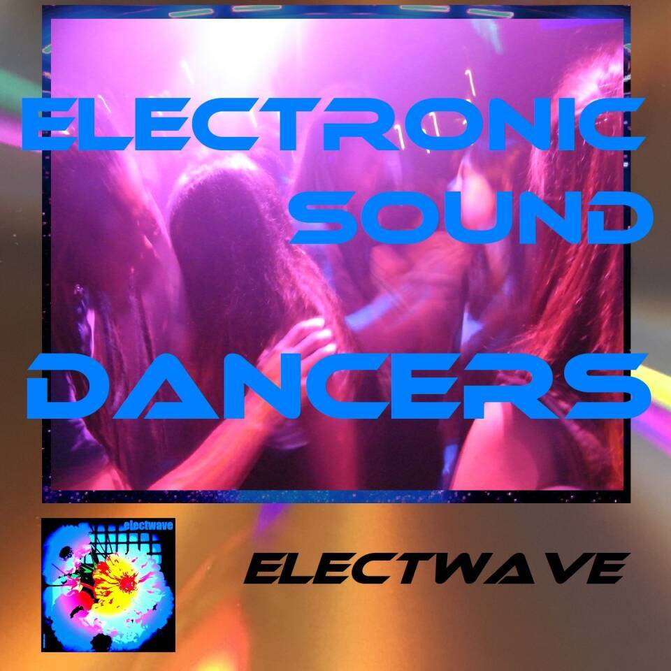 Electronic Sound Dancers (EDM) by electwave New Song New Single Electronic Dance Music EDM Dancesong Popsong Electropop Europop Eurodance Chanson DJ Music DJ Song Clubsong Radiosong Electronic Music Synthesizermusic