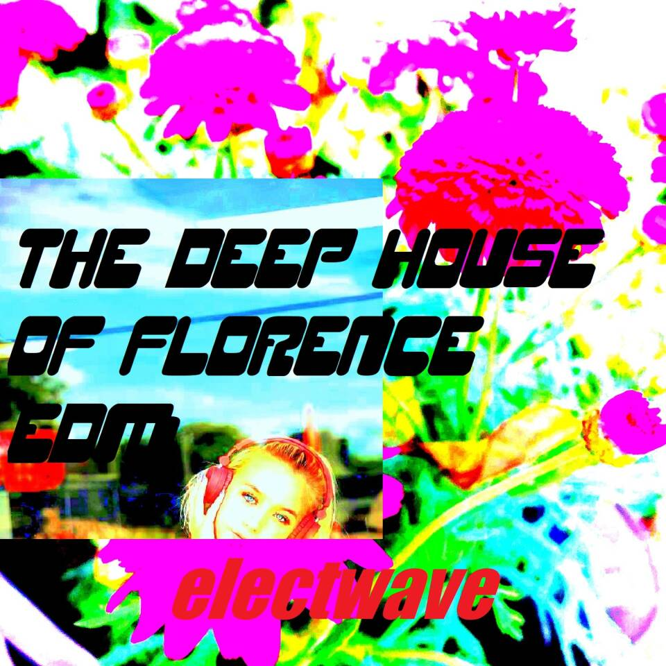 The Deep House OF Florence EDM by electwave Dancemusic DJ Music EDM House Deep House Electropop Electronic Music Radiosong Clubsong Dancesong