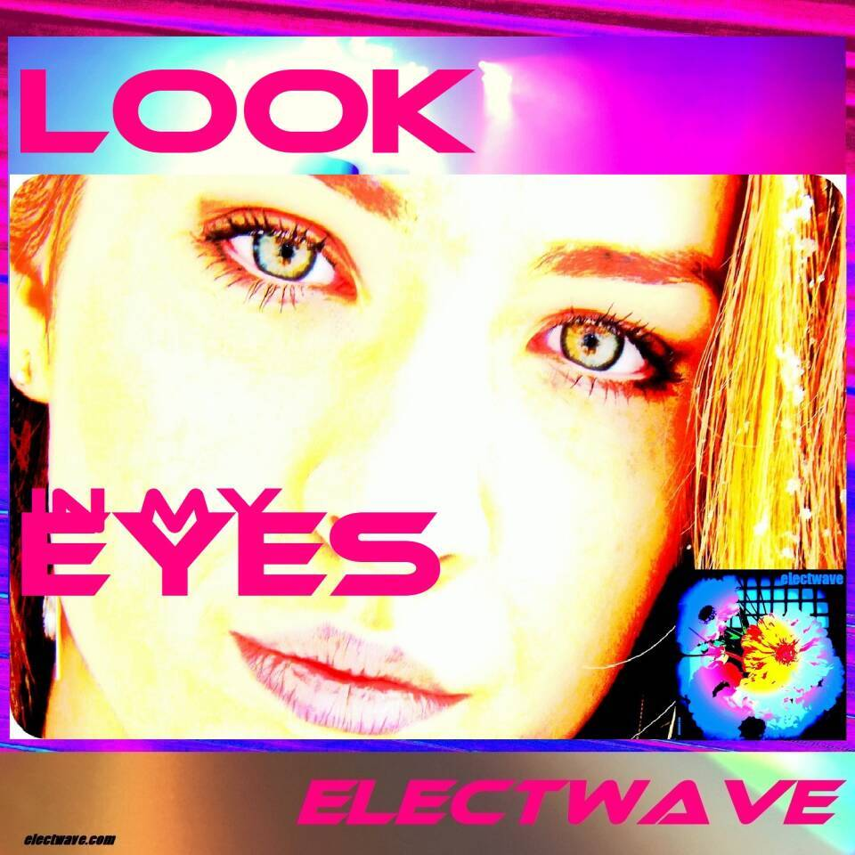 Look In My Eyes by electwave electwavemusic New Song New Single Dancesong Popsong Electronic Dance Music  Electropop Europop Eurodance Dancepop House  DJ Song DJ Music Clubdance Radiosong Chanson