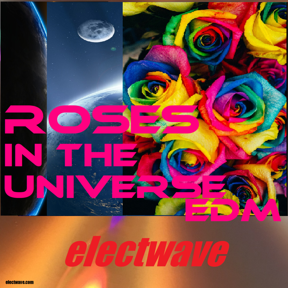 Roses in the Universe EDM by electwave New Song New Single Electronic Dance Music Dancesong Popsong Electropop Europop Eurodance DJ Song DJ Music Radiosong House Electronic Music Chanson